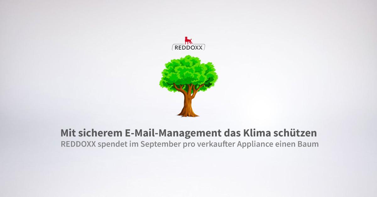 Im September steht bei REDDOXX der Umwelt- und Klimaschutz im Mittelpunkt. Dabei lautet das Motto ganz einfach: Eine Appliance = ein Baum. Denn je verkaufter Appliance im Aktionszeitraum September spendet der Spezialist für sicheres E-Mail-Management einen Baum.