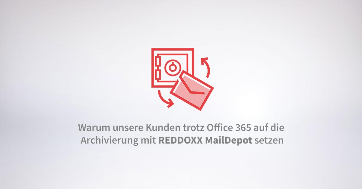 Warum unsere Kunden trotz Office 365 auf die Archivierung mit REDDOXX MailDepot setzen
